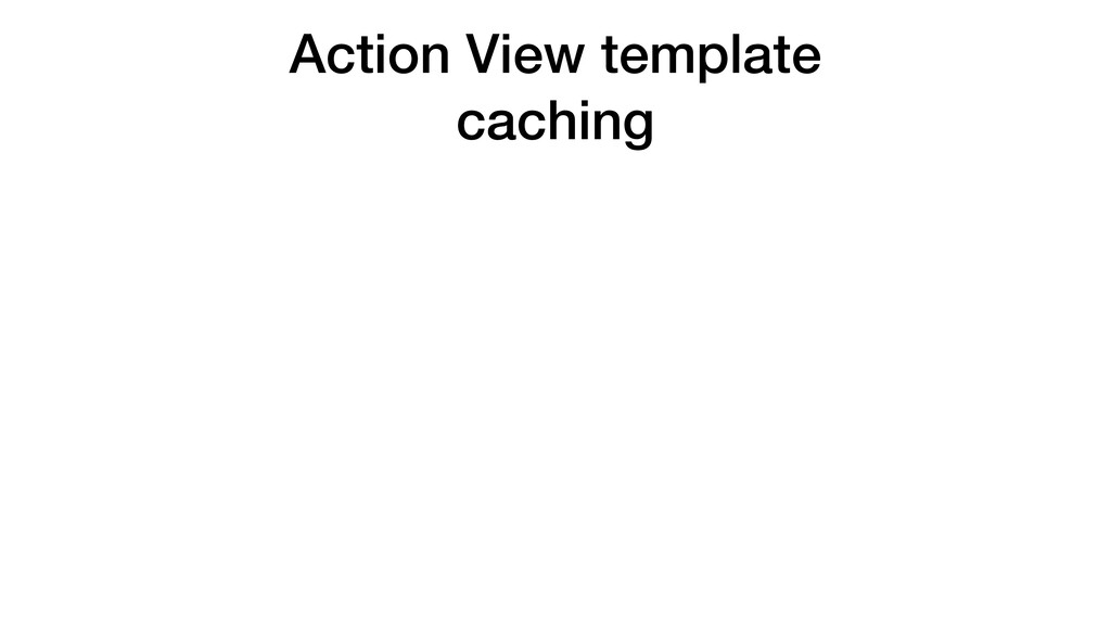 Action View template caching