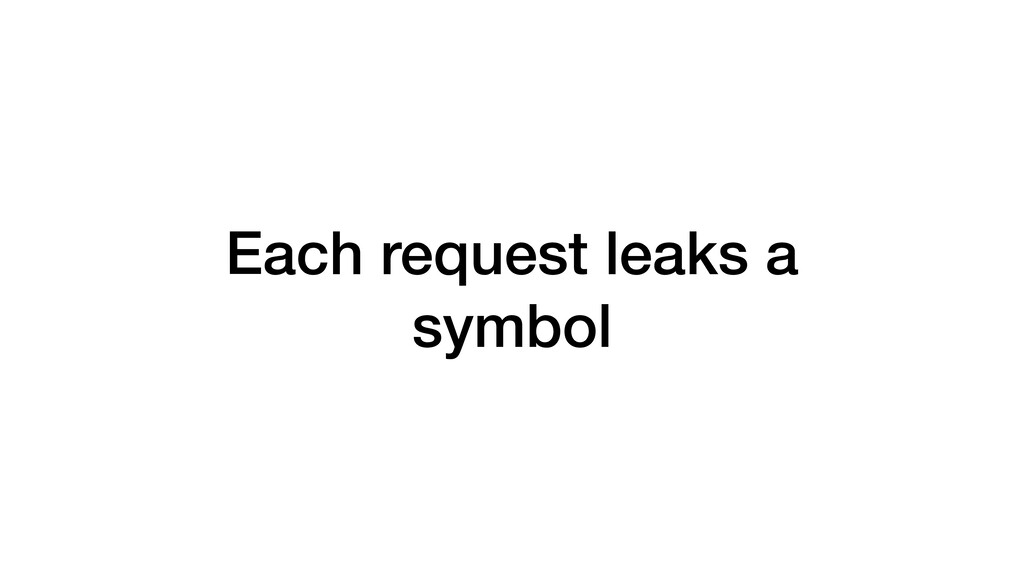 Each request leaks a symbol