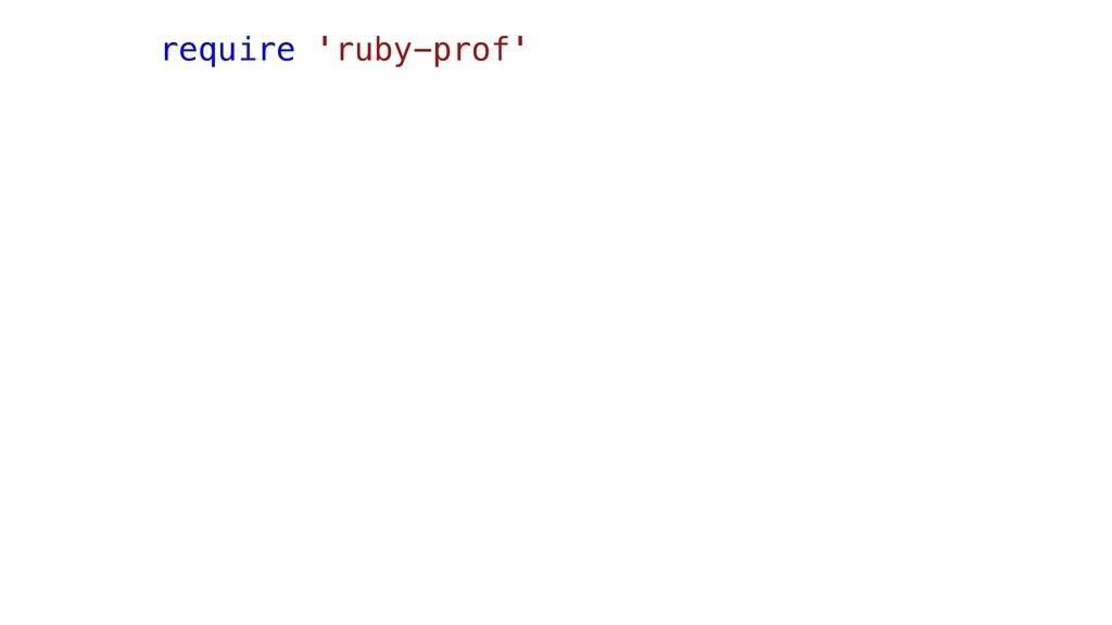 require 'ruby-prof'