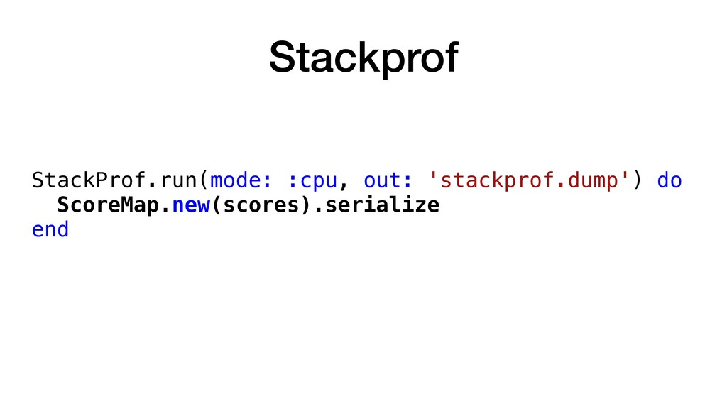 Stackprof StackProf.run(mode: :cpu, out: 'stack...