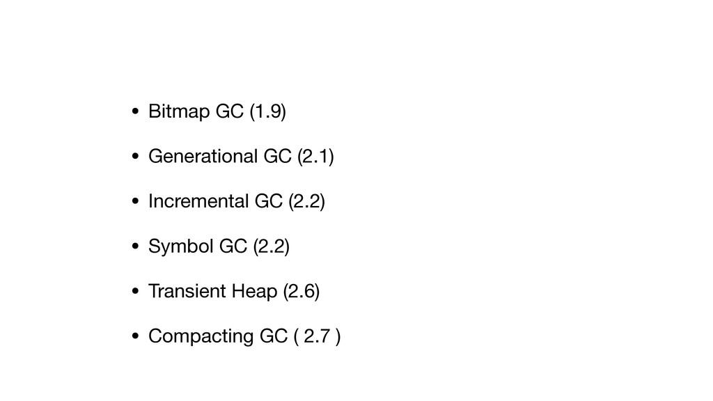 • Bitmap GC (1.9)  • Generational GC (2.1)  • I...