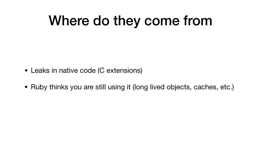 Where do they come from • Leaks in native code ...