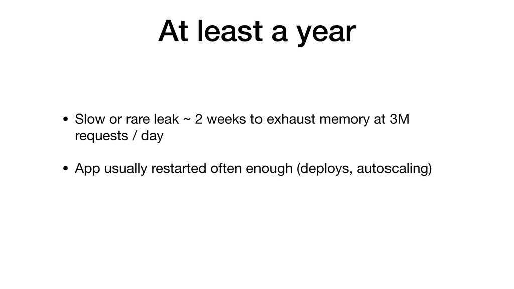 At least a year • Slow or rare leak ~ 2 weeks t...