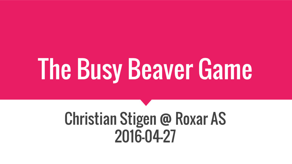 The Busy Beaver Game Christian Stigen @ Roxar A...