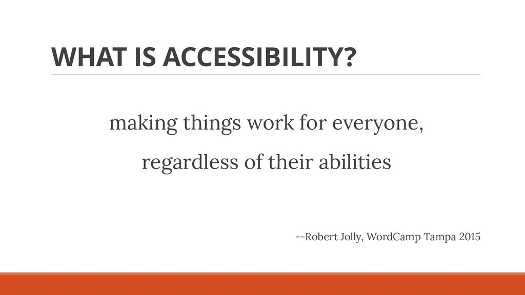 WHAT IS ACCESSIBILITY? making things work for e...