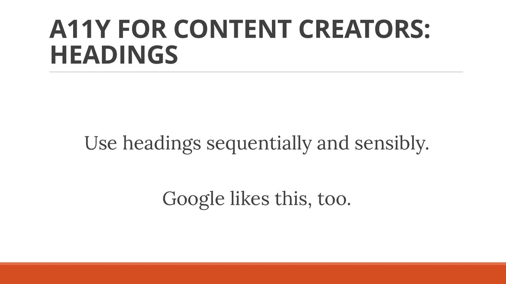 A11Y FOR CONTENT CREATORS: HEADINGS Use heading...