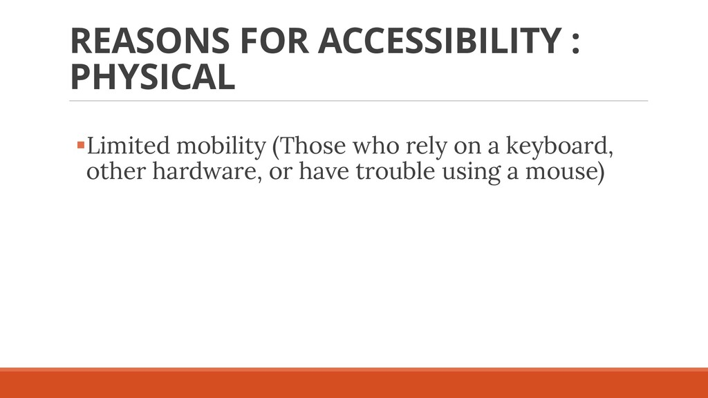 REASONS FOR ACCESSIBILITY : PHYSICAL ▪Limited m...