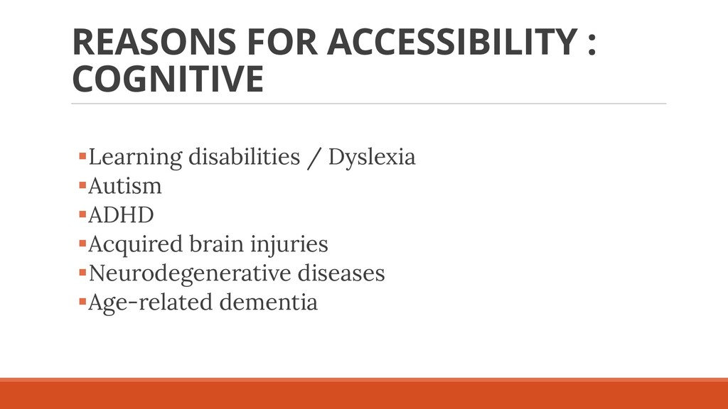 REASONS FOR ACCESSIBILITY : COGNITIVE ▪Learning...