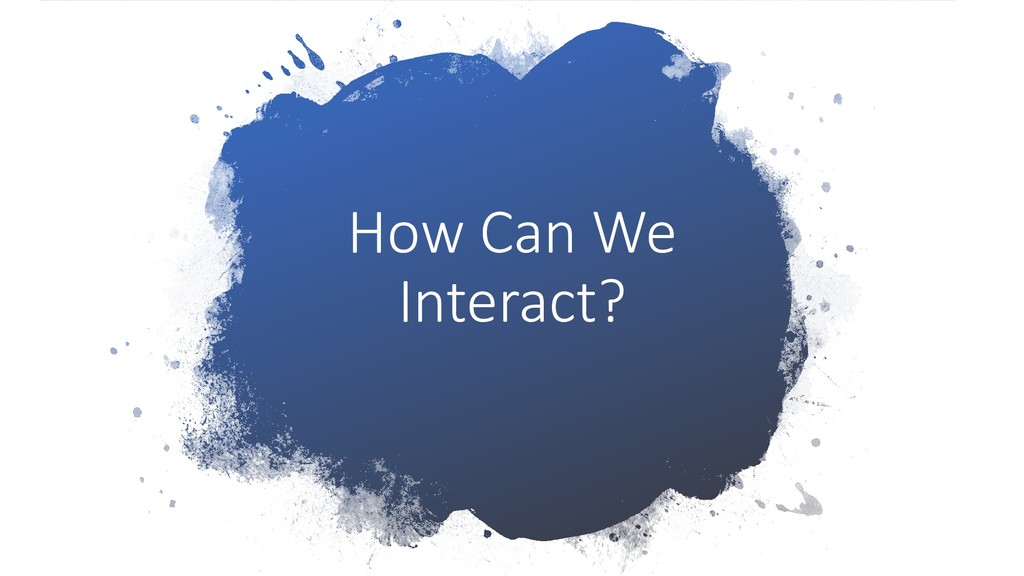 How Can We Interact?