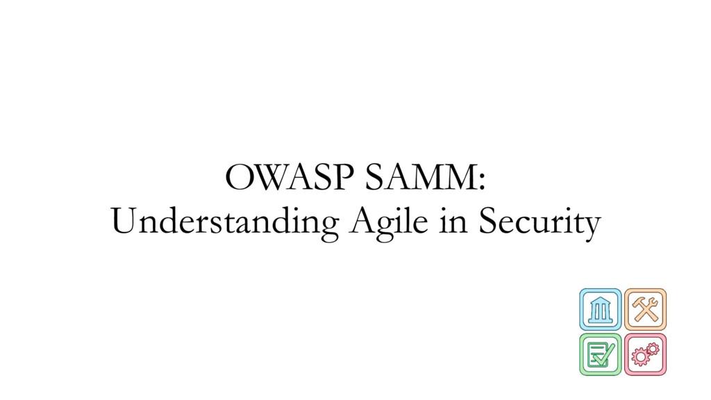 OWASP SAMM: Understanding Agile in Security