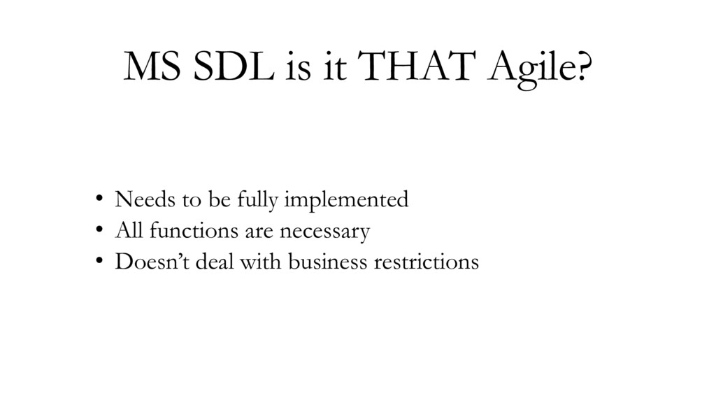 MS SDL is it THAT Agile? • Needs to be fully im...