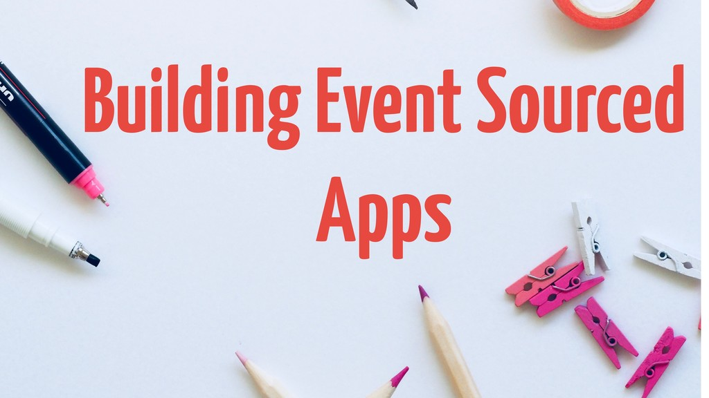 Building Event Sourced Apps
