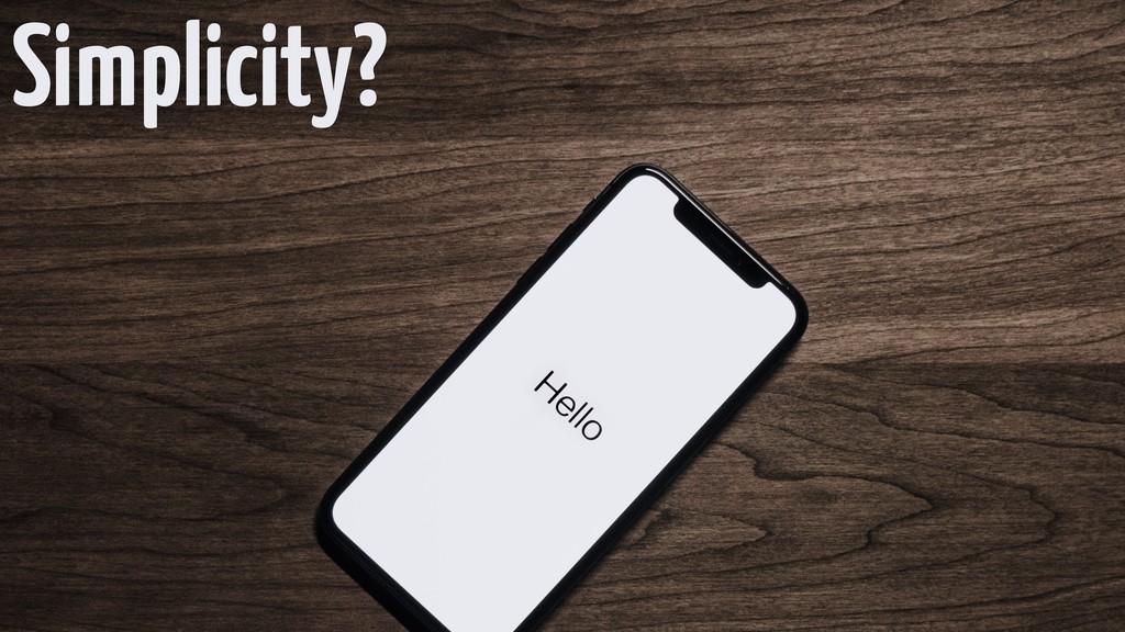Simplicity?