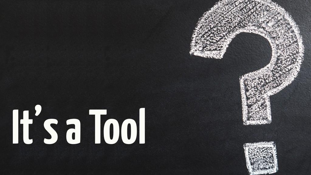 It's a Tool