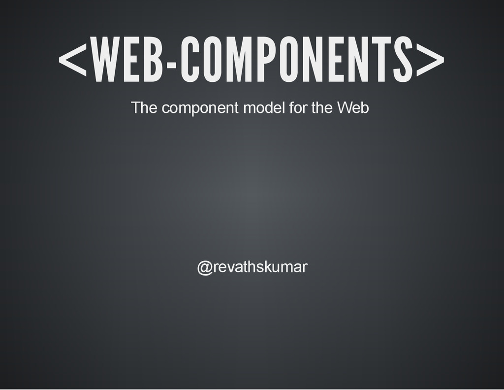 <WEB-COMPONENTS> The component model for the We...