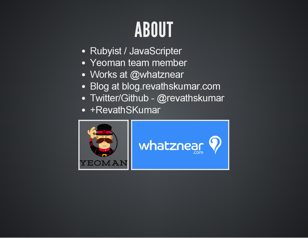 ABOUT Rubyist / JavaScripter Yeoman team member...