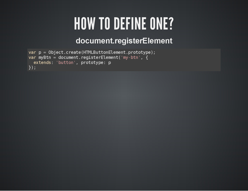 HOW TO DEFINE ONE? document.registerElement v a...