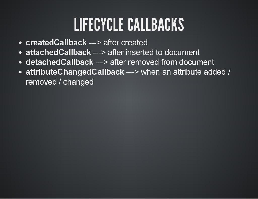 LIFECYCLE CALLBACKS createdCallback > after ...