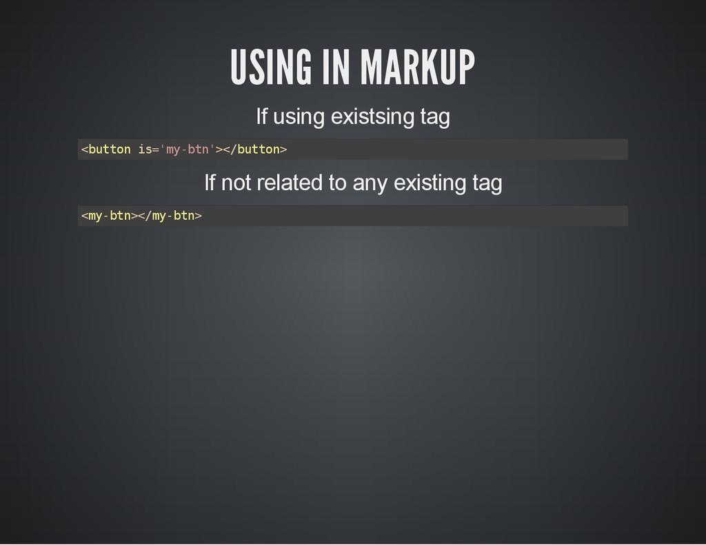 USING IN MARKUP If using existsing tag < b u t ...