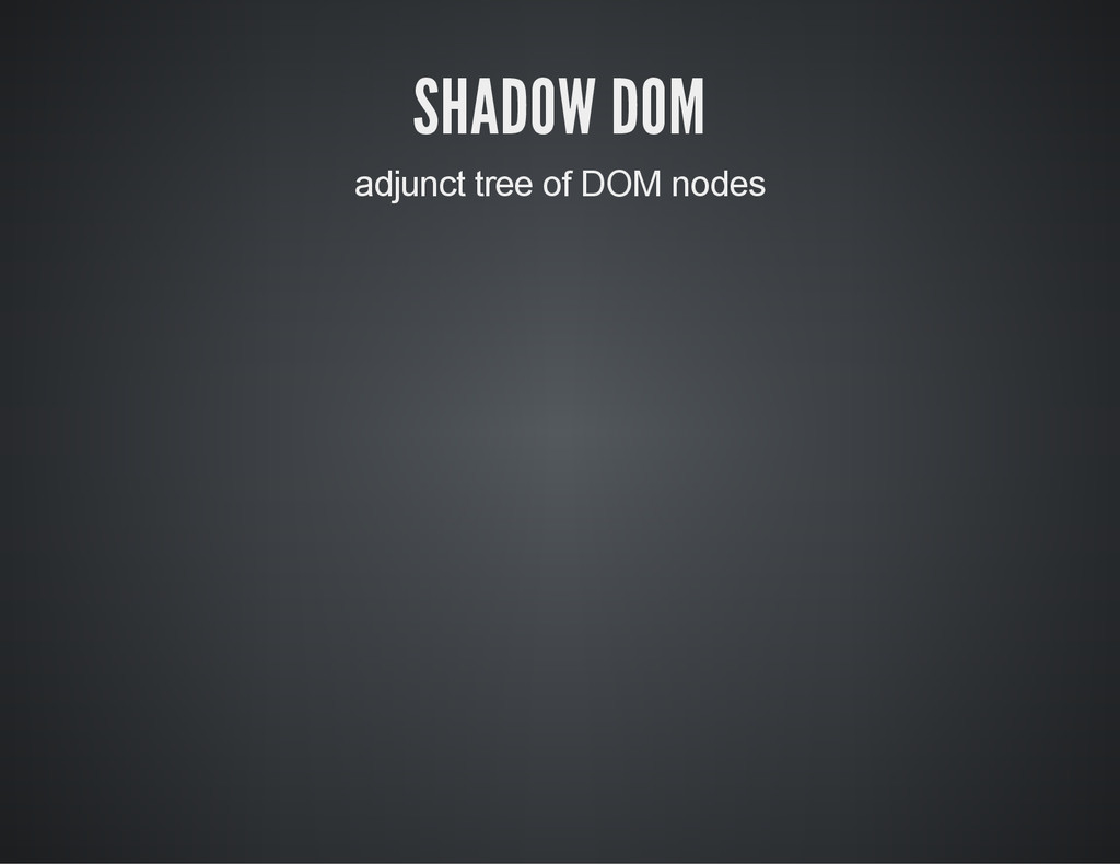 SHADOW DOM adjunct tree of DOM nodes