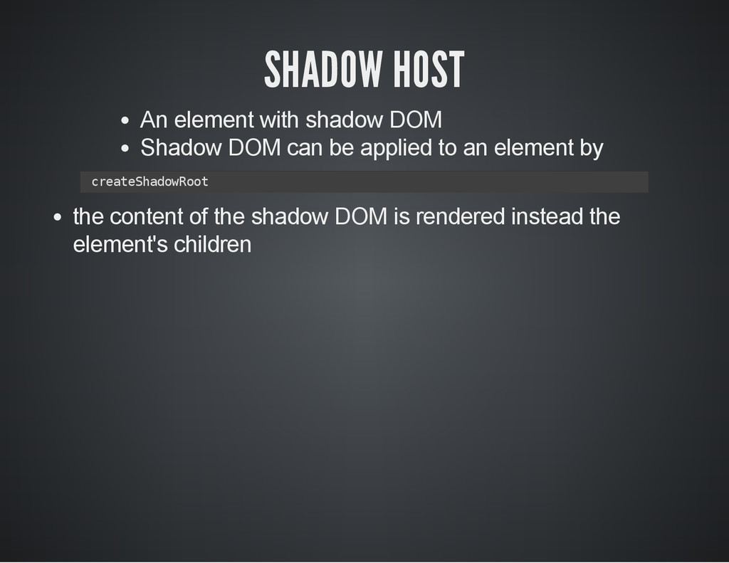 SHADOW HOST An element with shadow DOM Shadow D...