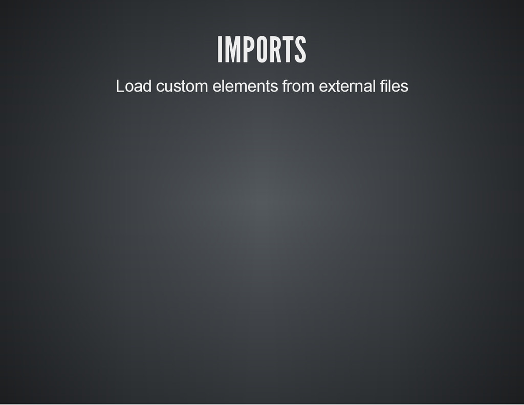 IMPORTS Load custom elements from external files
