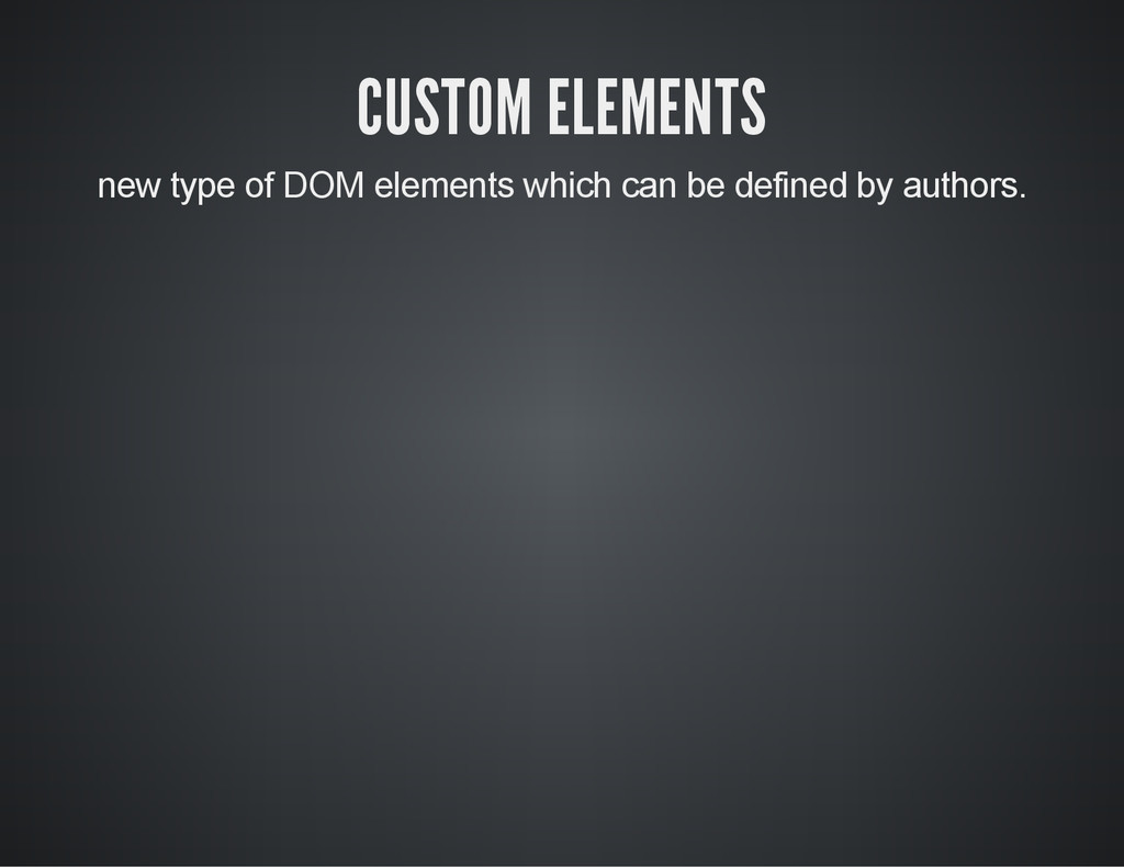CUSTOM ELEMENTS new type of DOM elements which ...