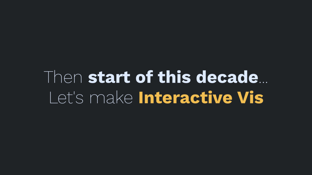 Then start of this decade... Let's make Interac...