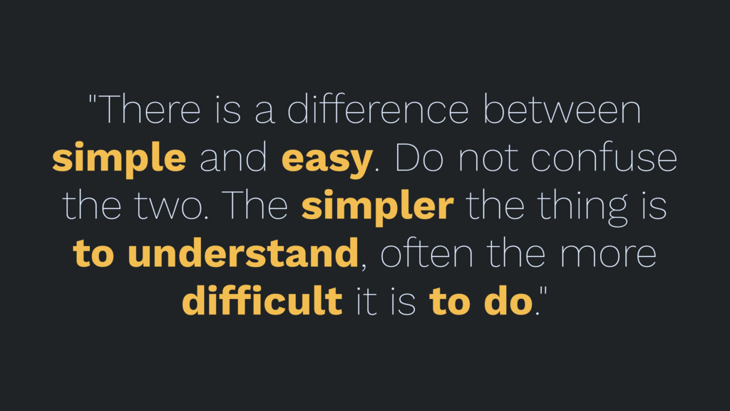 """""""There is a difference between simple and easy...."""