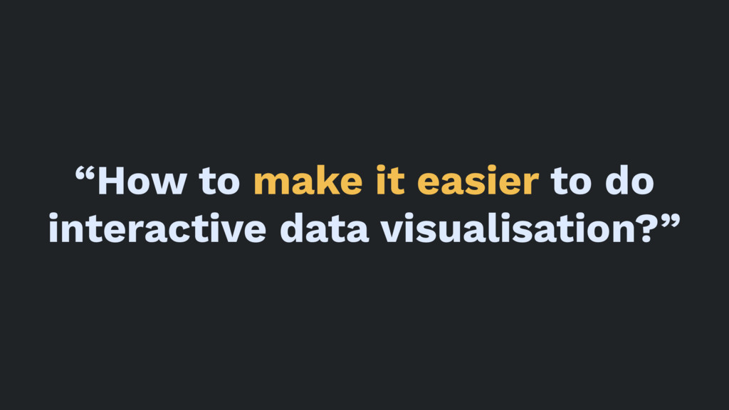 """""""How to make it easier to do interactive data v..."""