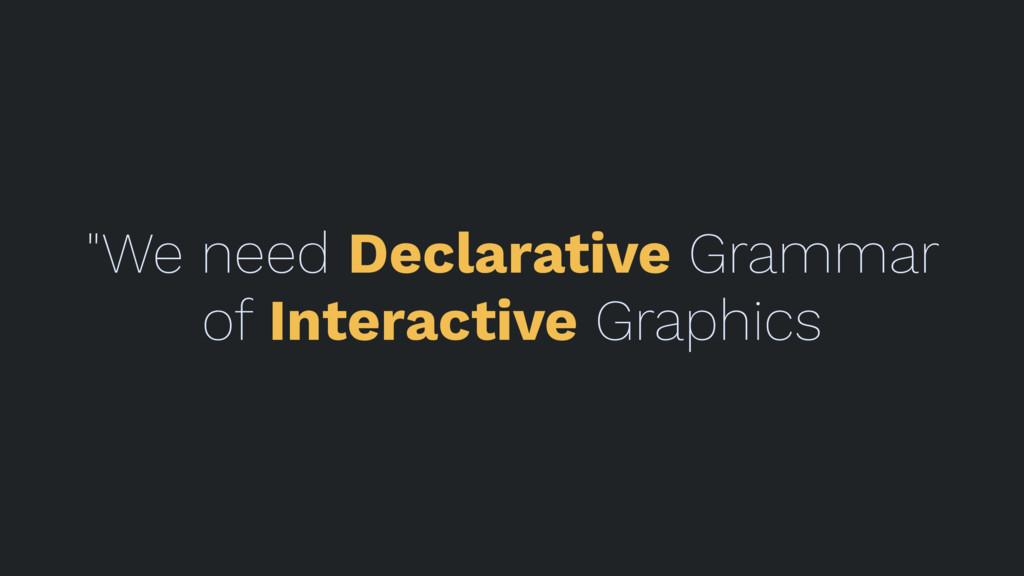 """""""We need Declarative Grammar of Interactive Gra..."""