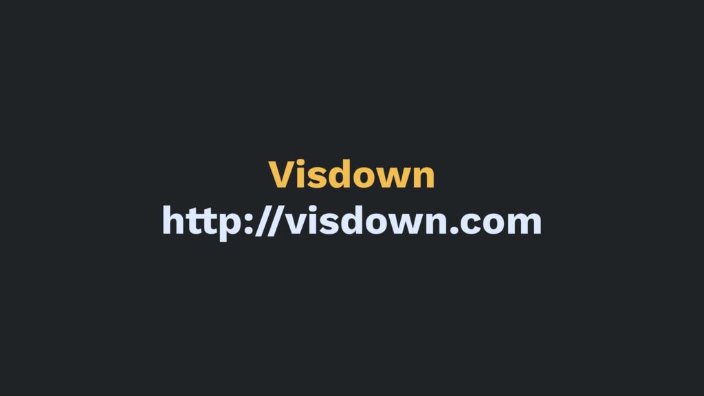 Visdown h!p://visdown.com
