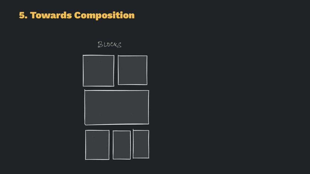 5. Towards Composition