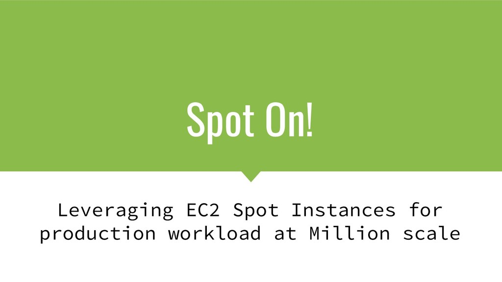 Spot On! Leveraging EC2 Spot Instances for prod...