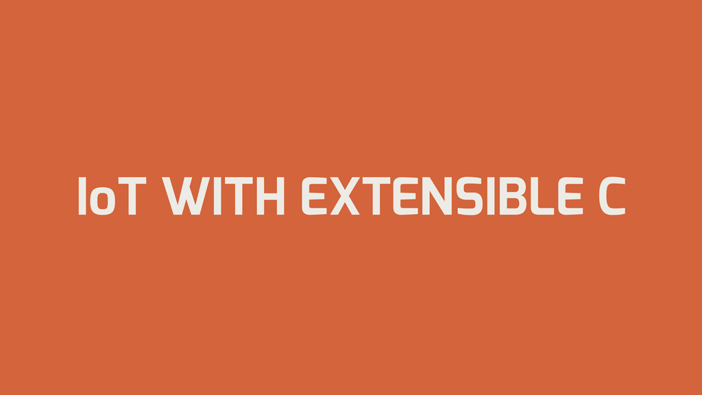 IoT WITH EXTENSIBLE C