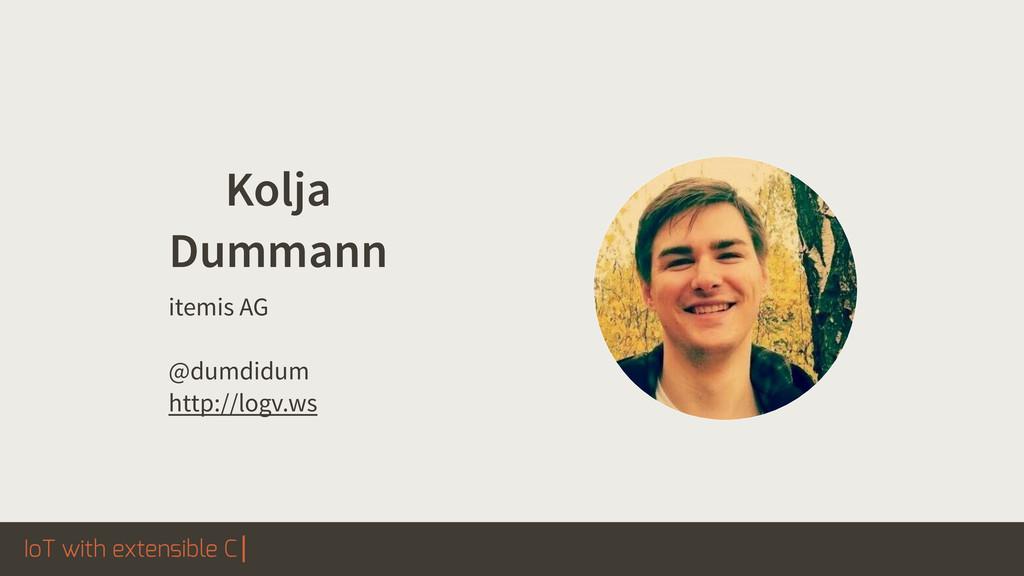 IoT with extensible C Kolja Dummann itemis AG !...