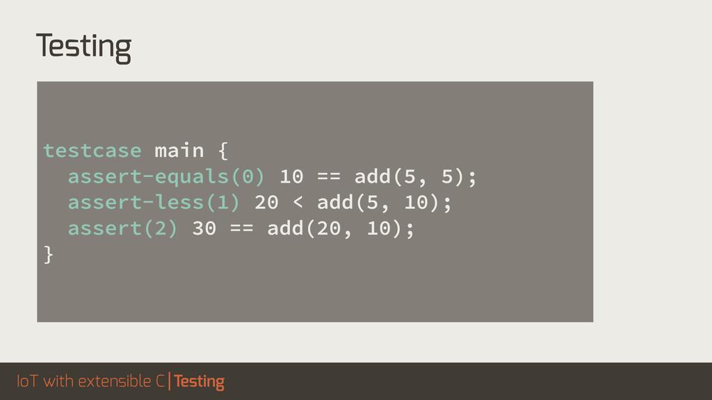 IoT with extensible C testcase main { assert-eq...