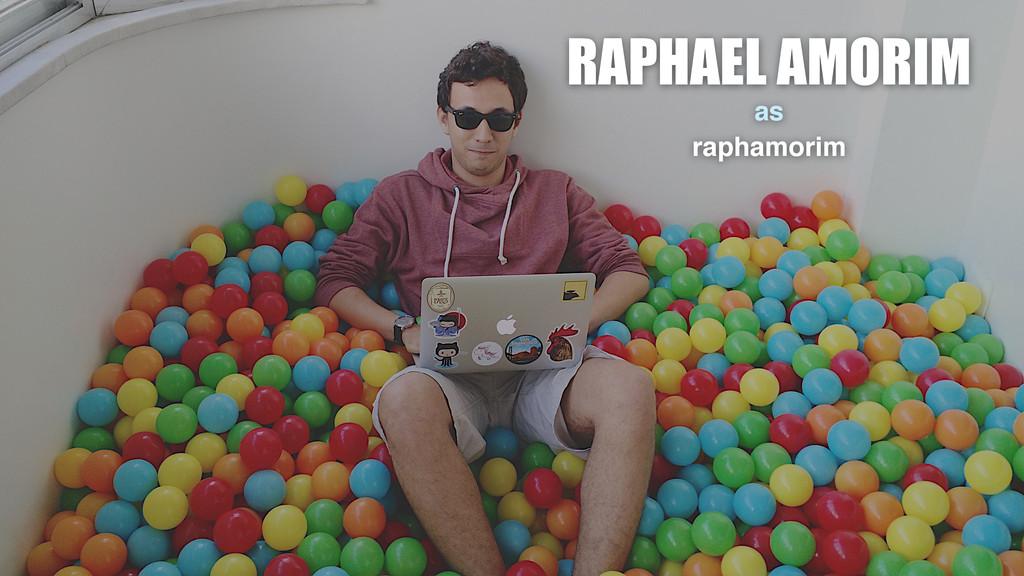 RAPHAEL AMORIM as raphamorim