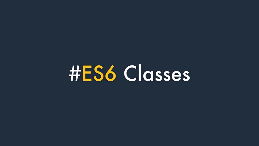 #ES6 Classes