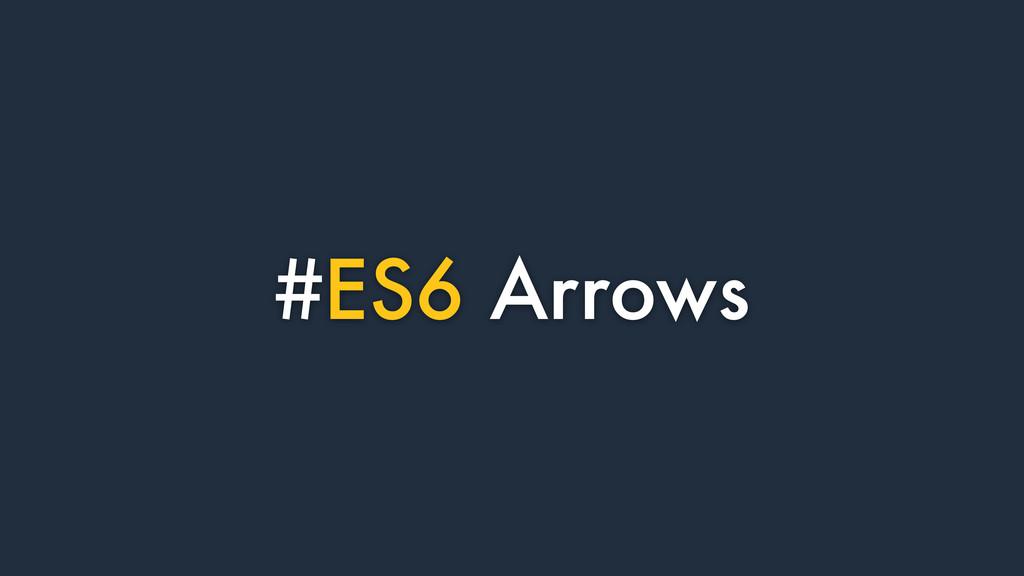 #ES6 Arrows