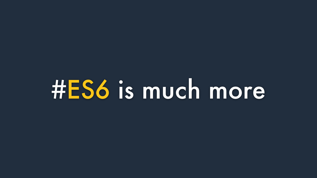 #ES6 is much more