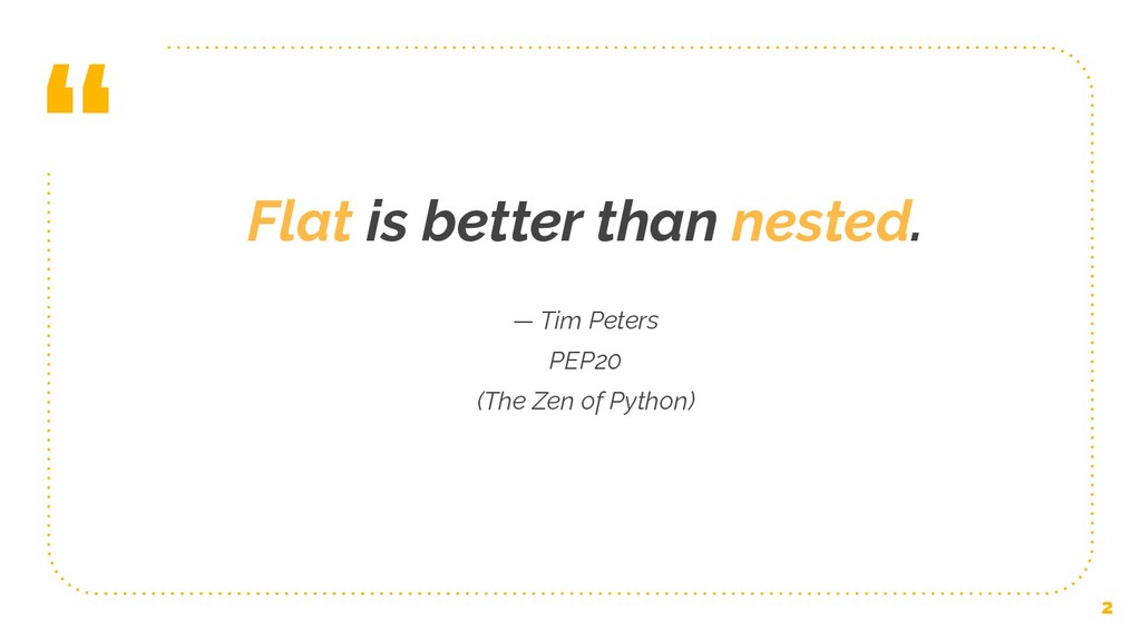 """ Flat is better than nested. — Tim Peters PEP2..."