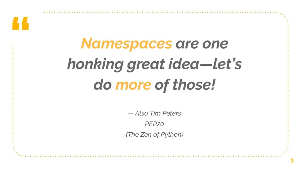 """ Namespaces are one honking great idea—let's d..."