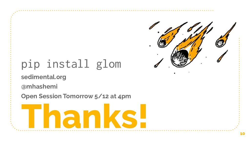 10 Thanks! pip install glom sedimental.org @mha...