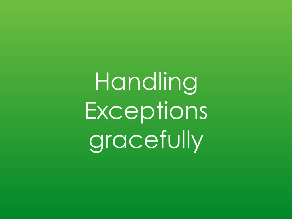 Handling Exceptions gracefully
