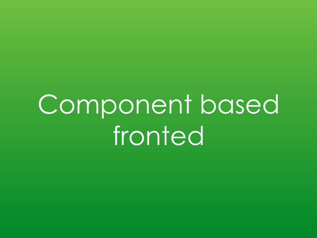 Component based fronted