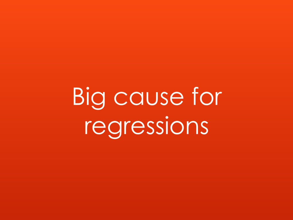 Big cause for regressions