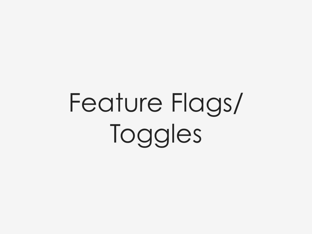 Feature Flags/ Toggles