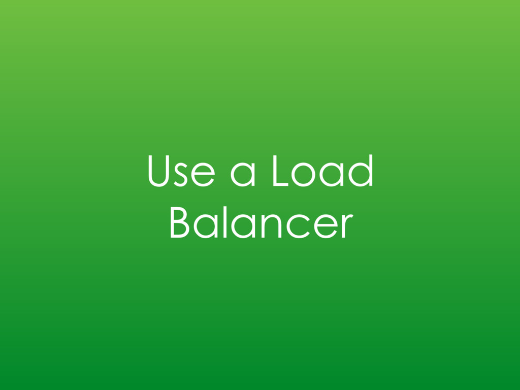 Use a Load Balancer
