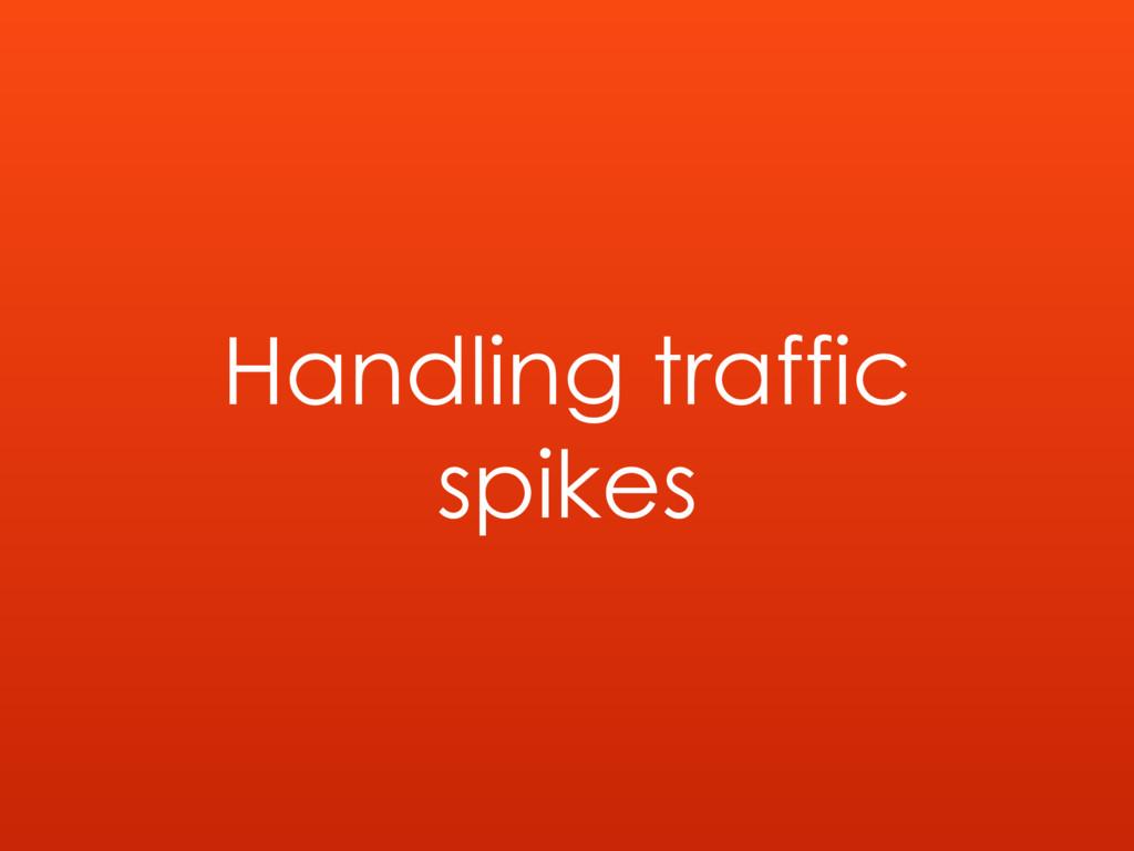 Handling traffic spikes